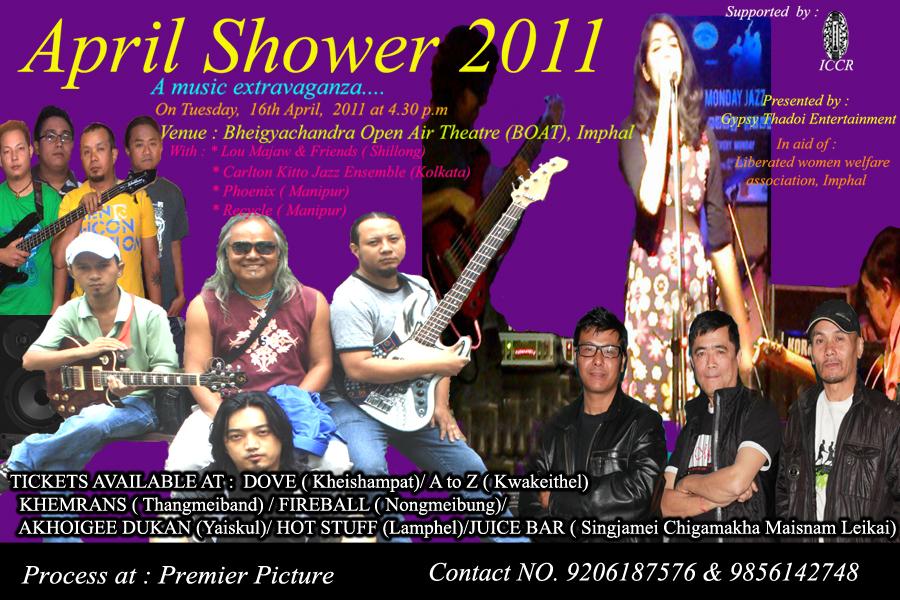 April Shower 2011 - on 16th of April at Imphal featuring Lou Majaw, Phoenix, ReCycle, Carlton Kitto Jazz Ensemble(Kolkata) at BOAT, Imphal, at 4:30 PM.